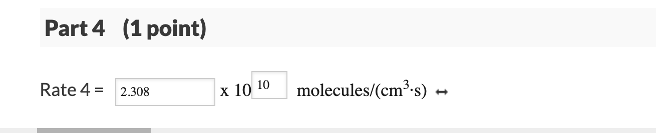 Part 4 (1 point) Rate 4 = 2.308 x 10 10 molecules/(cm°:s) –