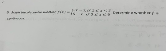 (x) = 2*- 3.1 1 sx <3 Determine whether f is 6. Graph the piecewise function continuous