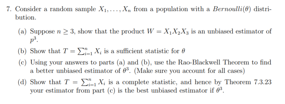 7. Consider a random sample X1,..., Xn from a population with a Bernoulli(@) distri- bution. (a) Suppose n > 3, show that the