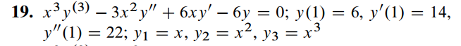 19. x3 y(3) – 3x2 y + 6xy – 6y = 0; y(1) = 6, y(1) = 14, y (1) = 22; y? = x, y2 = x2, y3 = x3