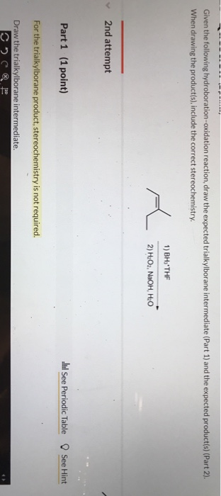 Given the following hydroboration-oxidation reaction, draw the expected trialkylborane intermediate (Part 1) and the expected