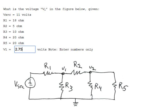 What is the voltage V, in the figure below, given: Vsrc = 11 volts R1 = 18 ohm R2 = 5 ohm R3 = 10 ohm R4 = 20 ohm R5 = 20 o