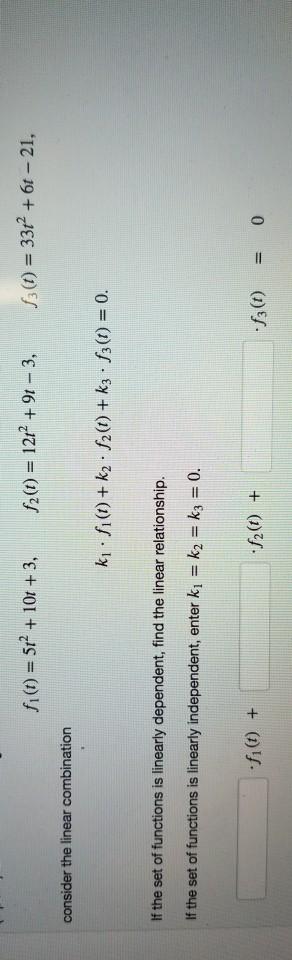 fi(t) = 512 + 10t + 3, 32(t) = 1212 + 91 - 3, B3(t) = 3312 + 6t – 21, consider the linear combination k? fi(t) +k2 · 82(1) +