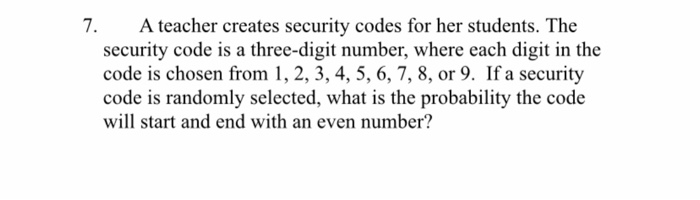 7. A teacher creates security codes for her students. The security code is a three-digit number, where each digit in the code
