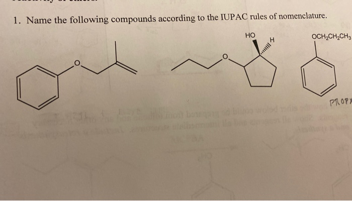 1. Name the following compounds according to the IUPAC rules of nomenclature. HO OCH2CH2CH3 les PROPY