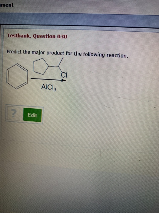 ament Testbank, Question 030 Predict the major product for the following reaction. AICI: Edit