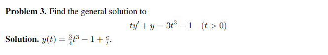 Problem 3. Find the general solution to ty +y = 3t-1 (t > 0) Solution. y(t) = {{3 – 1+.