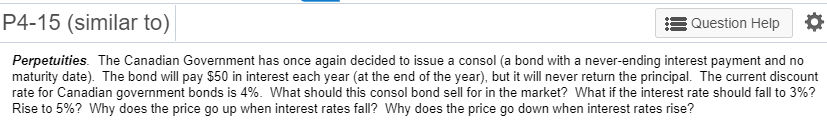 P4-15 (similar to) Question Help Perpetuities. The Canadian Government has once again decided to issue a consol (a bond with