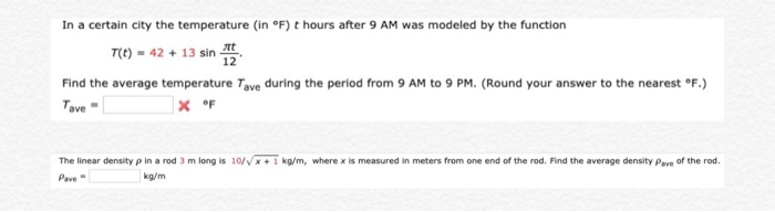 In a certain city the temperature (in F) t hours after 9 AM was modeled by the function T(t) = 42 + 13 sin 15 Find the avera