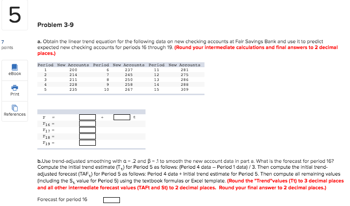 Problem 3-9 points a. Obtain the linear trend equation for the following data on new checking accounts at Fair Savings Bank a