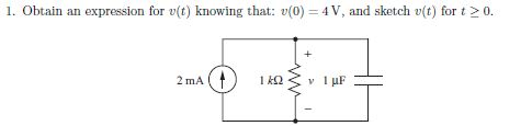 1. Obtain an expression for v(t) knowing that: v(O) = 4V, and sketch v(t) for t > 0. 2 mA (1) ???? 1?F