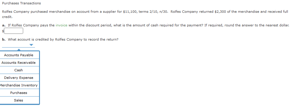 Purchases Transactions Rolfes Company purchased merchandise on account from a supplier for $11,100, terms 2/10, n/30. Rolfes