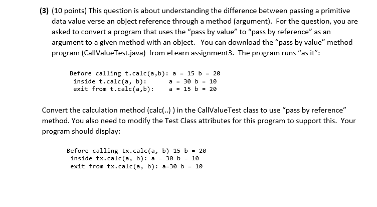 (3) (10 points) This question is about understanding the difference between passing a primitive data value verse an object re