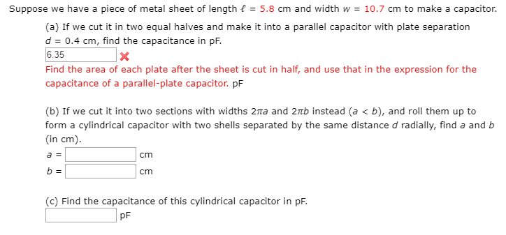 Suppose we have a piece of metal sheet of length l = 5.8 cm and width W = 10.7 cm to make a capacitor. (a) If we cut it in tw