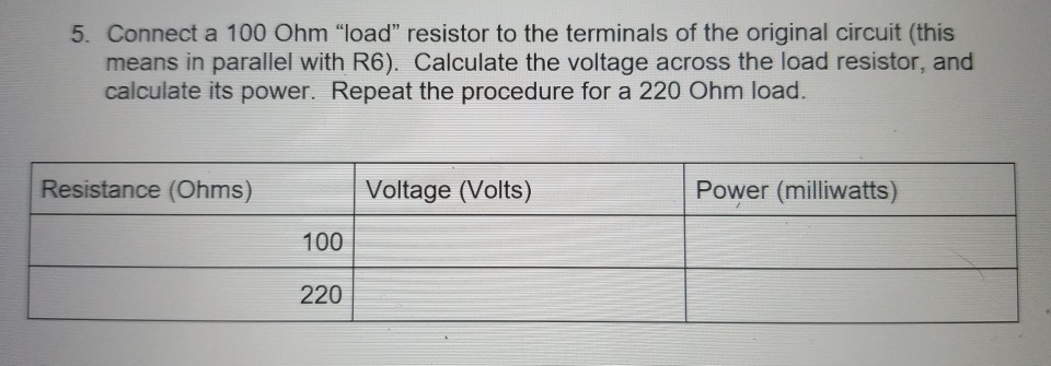 5. Connect a 100 Ohm load resistor to the terminals of the original circuit (this means in parallel with R6). Calculate the
