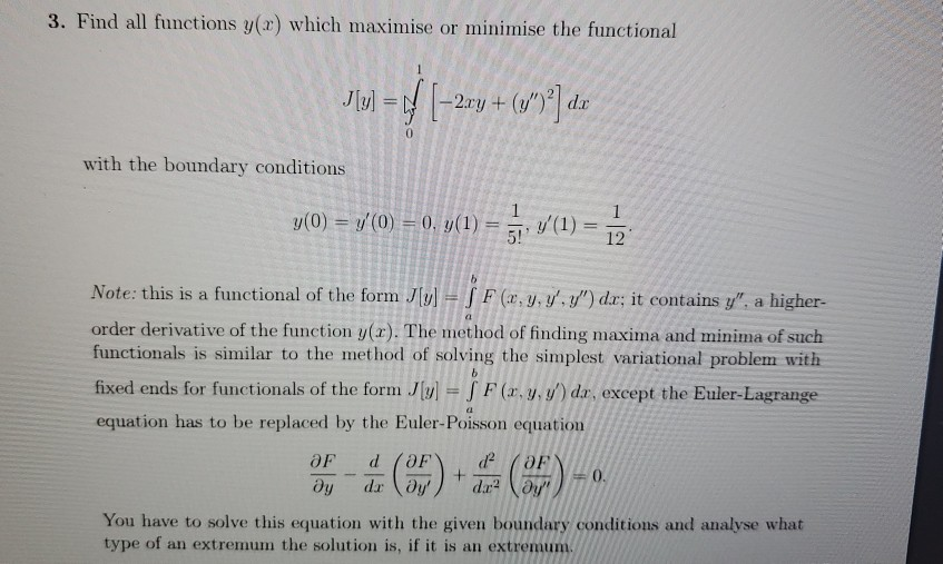 3. Find all functions y(x) which maximise or minimise the functional J[u] = { [-22y+ (0*)] dar with the boundary conditions 7