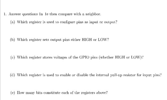 1. Answer questions la le then compare with a neighbor. (a) Which register is used to configure pins as input or output? (b)