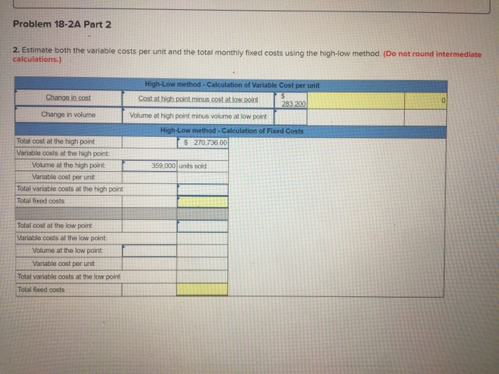 Problem 18-2A Part 2 2. Estimate both the variable costs per unit and the total monthly fixed costs using the high-low method