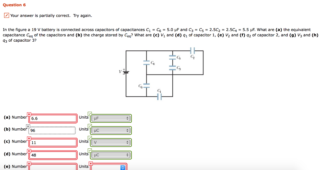 Question 6 Your answer is partially correct. Try again. In the figure a 19 V battery is connected across capacitors of capaci