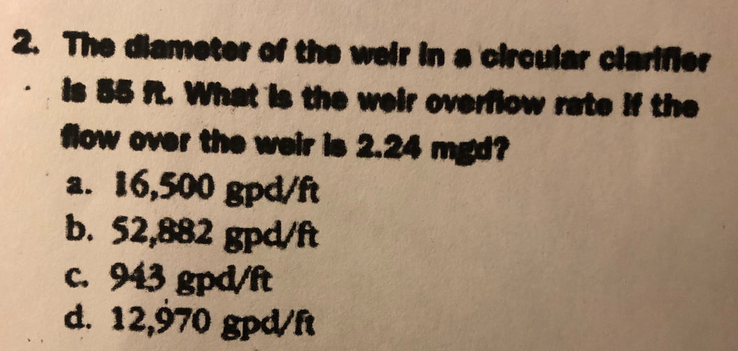 2. The diameter of the welr in a circular clarifier . do 85 R. What to the well overflow rate # the flow over the weirls 2.24