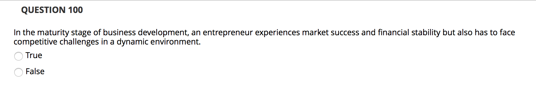 QUESTION 100 In the maturity stage of business development, an entrepreneur experiences market success and financial stabilit
