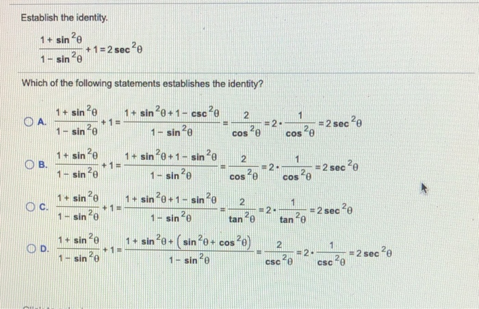 Establish the identity. 1 + sin ?e 2. + 1 = 2 sec ? 1 - sine * Which of the following statements establishes the identity? 1