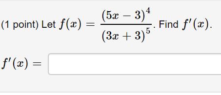 (1 point) Let f(x) = (5x – 3) (3x + 3)5 015. Find f(x). $(x) =