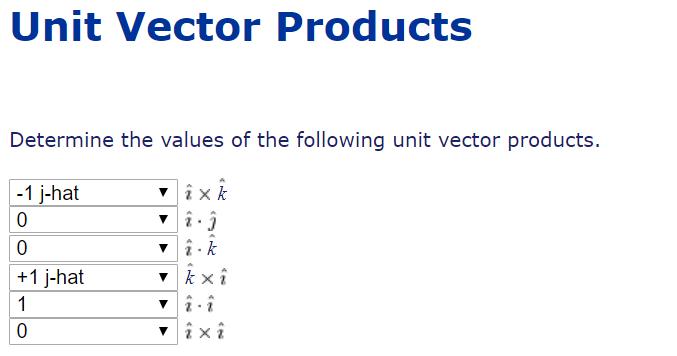 Unit Vector Products Determine the values of the following unit vector products. -1 j-hat vixk O 2- Â +1 j-hat k x vix