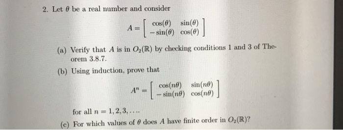 2. Let e be a real number and consider [ cos(0) sin(0) A = 1 - sin(e) cos(@)] (a) Verify that A is in 0(R) by checking condit