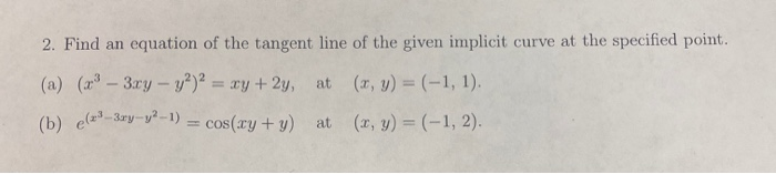 2. Find an equation of the tangent line of the given implicit curve at the specified point. (a) (x2-3xy - y2)2 = xy + 2y, at