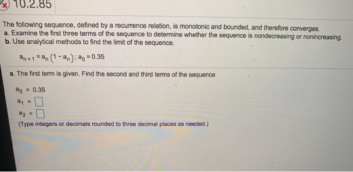 X) 10.2.85 The following sequence, defined by a recurrence relation, is monotonic and bounded, and therefore converges. a. E