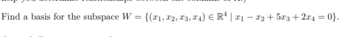 Find a basis for the subspace W = {(21, 22, 23, 24) E R4 21 – x2 + 5.23 + 2x 4 = 0}.