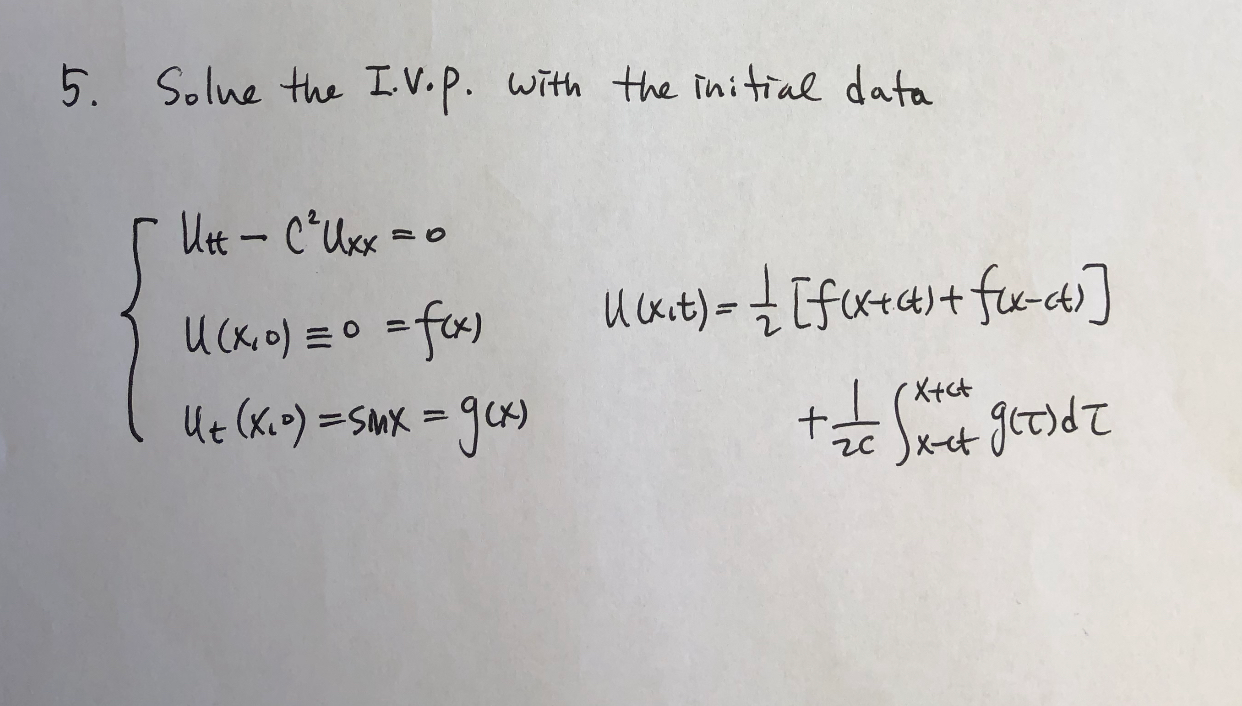 5. Solue the I.v.p. with the initial data [ Ut - C²Uxx = 0 U(Xo) = 0 = f) | Me (x) =SM =34) Umt) = { [fwx+4)+fw-cts] the Stat