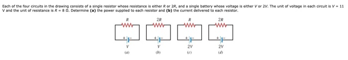 Each of the four circuits in the drawing consists of a single resistor whose resistance is either Ror 2R, and a single batter