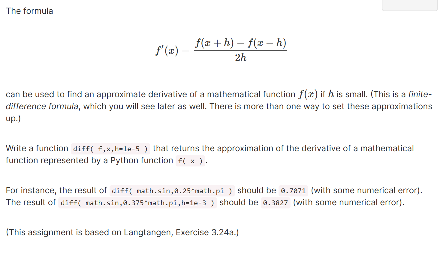 The formula f(x) = f(x + h) – f(x – h) - 2h can be used to find an approximate derivative of a mathematical function f(x) if
