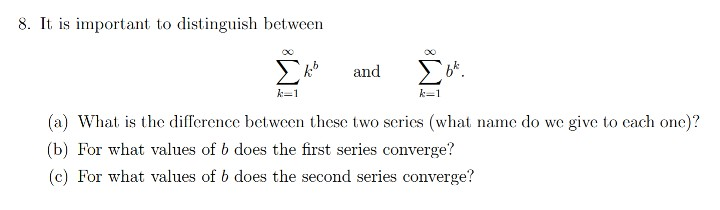 8. It is important to distinguish between and k=1 k=1 (a) What is the difference between these two series (what name do we gi