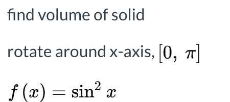 find volume of solid rotate around x-axis, [0, 1] f (x) = sinº x
