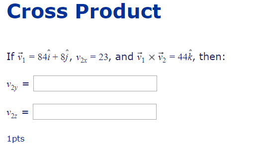 Cross Product If v= 842 +8j, v2x = 23, and v? x ?= 44k, then: 1pts