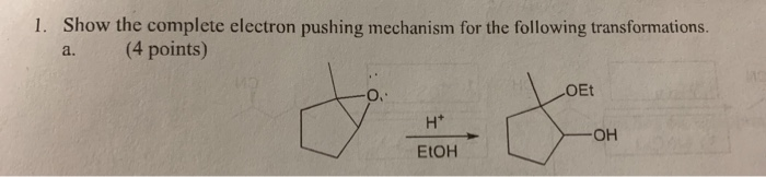 1. Show the complete electron pushing mechanism for the following transformations. a. (4 points) OET H ?? EIOH