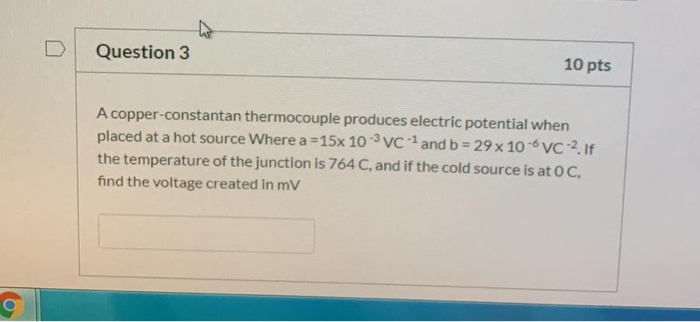 Question 3 10 pts A copper-constantan thermocouple produces electric potential when placed at a hot source Where a =15x 103VC