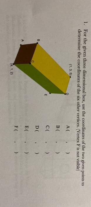 1. For the given three dimensional box, use the coordinates of the two given points to determine the coordinates of the six o