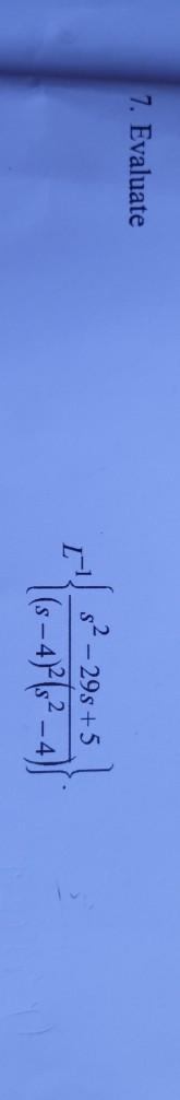 7. Evaluate I s² - 295 +5 1 (s-47/5² -4)