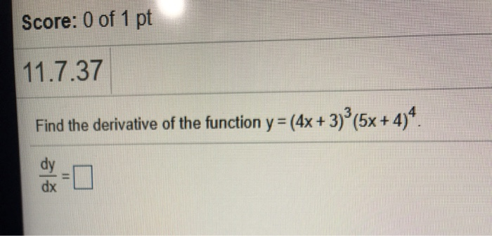 Score: 0 of 1 pt 11.7.37 Find the derivative of the function y = (4x + 3) (5x + 4)4.