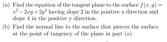 (a) Find the equation of the tangent plane to the surface f(x, y) = 22 - 2xy + 2y2 having slope 2 in the positive x direction