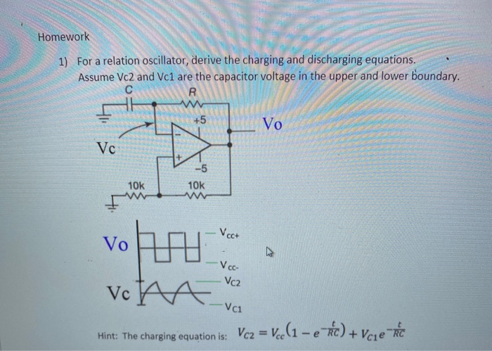 Homework 1) For a relation oscillator, derive the charging and discharging equations. Assume Vc2 and Vc1 are the capacitor vo
