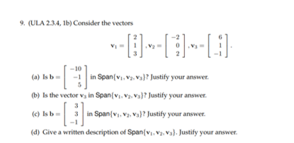 9. (ULA 2.3.4, 1b) Consider the vectors (9) 151 - ( ) in Span (vs vs..)? Justfy your answer (a) Isb in Span(V, V2, Vs)? Justi