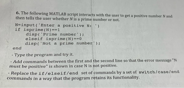 6. The following MATLAB script interacts with the user to get a positive number N and then tells the user whether N is a prim