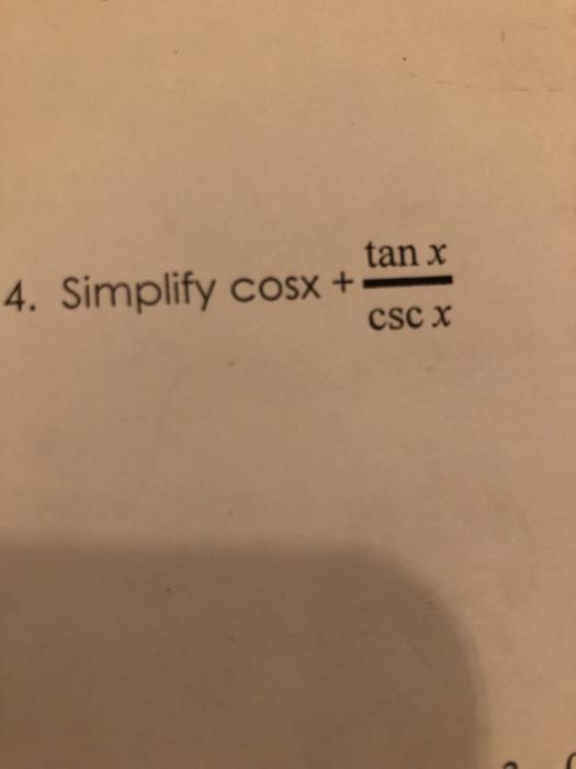tan x 4. Simplify cosx + 1 OSX +