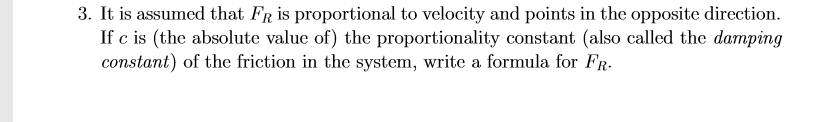 3. It is assumed that FR is proportional to velocity and points in the opposite direction. If c is the absolute value of) the