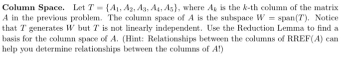 Column Space. Let T = {A1, A2, A3, A4, A5}, where Ar is the k-th column of the matrix A in the previous problem. The column s